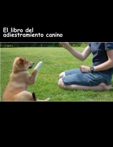 El libro del adiestramiento canino: Aprende de verdad