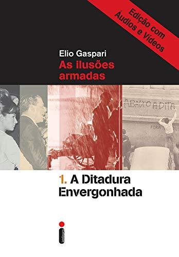 A ditadura envergonhada – Edição com áudios e vídeos (Coleção Ditadura Livro 1)