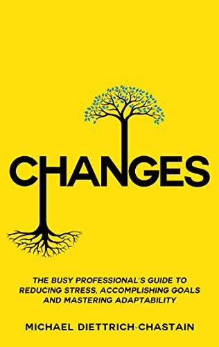 CHANGES: The Busy Professional's Guide to Reducing Stress,...