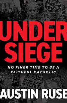Under Siege: No Finer Time to be a Faithful Catholic by [Austin Ruse]