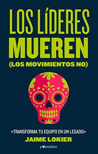 Los líderes mueren (los movimientos no) de Jaime Lokier