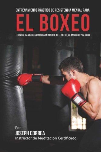 Entrenamiento Practico de Resistencia Mental para el boxeo: El uso de la visualizacion para controla