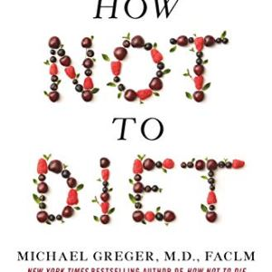 How Not to Diet: The Groundbreaking Science of Healthy, Permanent Weight Loss 37