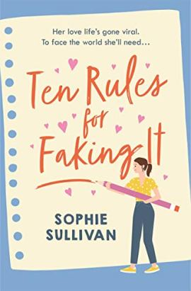 Ten Rules for Faking It: Can you fake it till you make it when it comes to love? by [Sophie Sullivan]