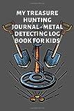 My Treasure Hunting Journal - Metal Detecting Log Book for Kids: Metal Detectors Log, Metal Detecting Log Book, Keep Track of your Metal Detecting, Junior Metal Detectorists Log Book