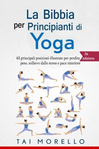 Yoga: La Bibbia per Principianti di Yoga: 63 principali posizioni illustrate per perdita di peso,...
