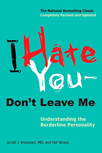 I Hate You--Don't Leave Me: Understanding the Borderline...