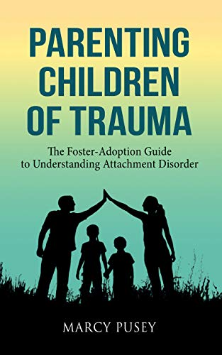 Parenting Children of Trauma: The Foster-Adoption Guide to...