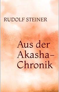 Rudolf Steiner: Aus der Akasha-Chronik