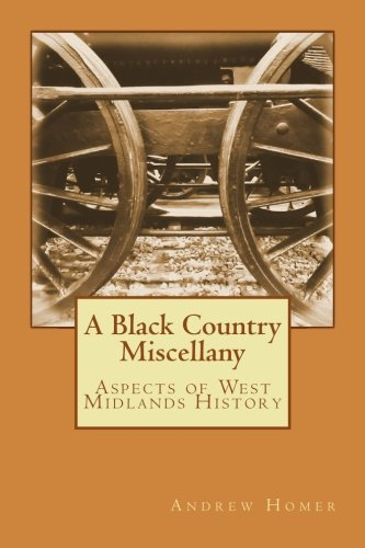 A Black Country Miscellany: Aspects of West Midlands History