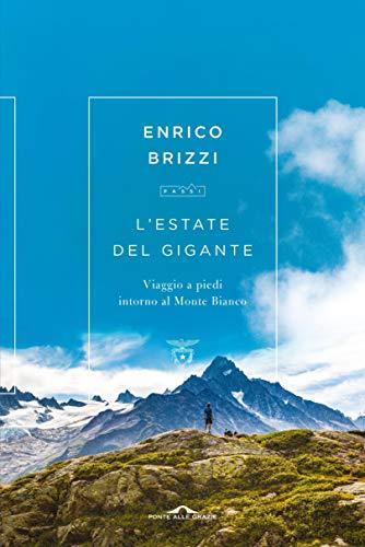 L'estate del Gigante: Viaggio a piedi intorno al Monte Bianco