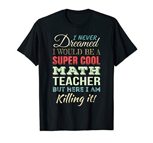 Math Teacher Funny Gift Appreciation T-Shirt