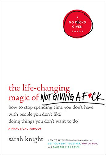 The Life-Changing Magic of Not Giving a F*ck: How to Stop Spending Time You Don't Have with People Y