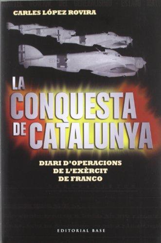 La conquesta de Catalunya: Diari d'operacions de l'exèrcit de Franco: 86 (Base Històrica)