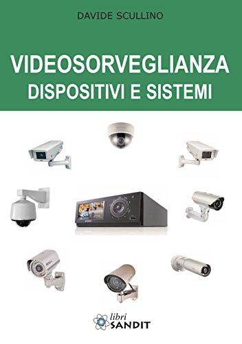 Videosorveglianza. Dispositivi e sistemi