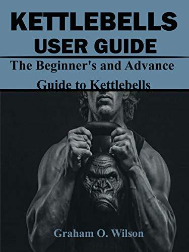 Kettlebells User Guide : The Beginner's and Advance Guide to Kettlebells