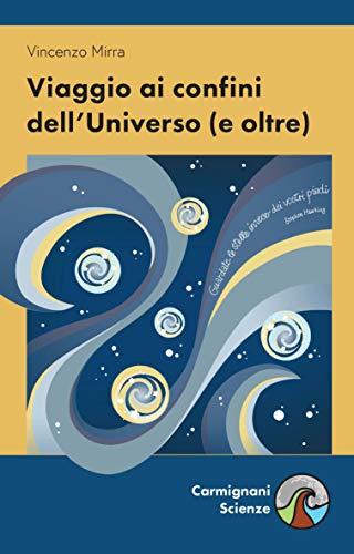 Viaggio ai confini dell'Universo (e oltre) (Carmignani Scienze)