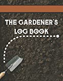 The Gardener's Log Book: Log Your Expenses, Sketch Out Your Garden Layout, Track Your Seeds, Record Your Seasonal Planting Schedule, Inventory Your Tools, and Much, Much More!