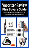 VAPORIZER REVIEW PLUS - BUYERS GUIDE: Compiled by the Editors at CannabisConsumersGroup.US (Vaporizer Review Series)