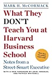 What They Don\t Teach You at Harvard Business School: Notes from a Street-smart Executive