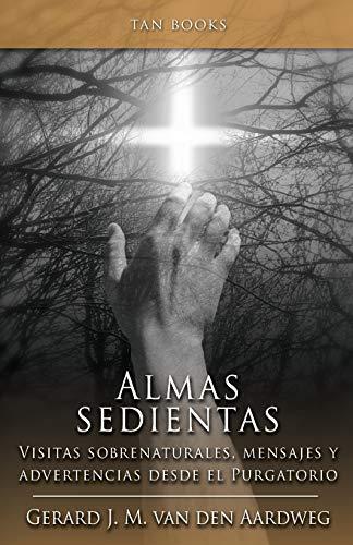Almas Sedientas: Visitas Sobrenaturales, Mensajes y Advertencias desde el Purgatorio (Spanish Editio