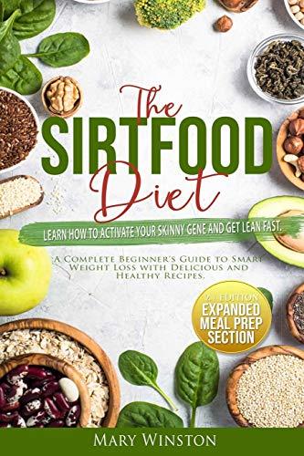 La dieta SirtFood: aprenda cómo activar su gen delgado y adelgazar rápidamente. Una guía completa para principiantes sobre la pérdida de peso inteligente con recetas deliciosas y saludables.