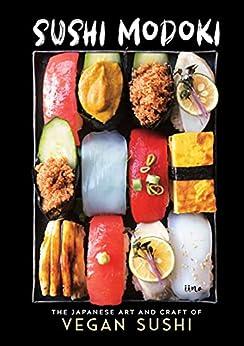 Sushi Modoki: The Japanese Art and Craft of Vegan Sushi Kindle Edition
