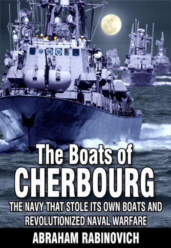 The Boats of Cherbourg: The Navy That Stole Its Own Boats and Revolutionized Naval Warfare by [Abraham Rabinovich]