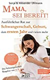 MAMA, SEI BEREIT!: Der große Schwangerschaft Ratgeber zu den Themen Schwangerschaft Tag für Tag, Geburtsvorbereitung, Homöopathie in der Schwangerschaft und Impfen pro und contra