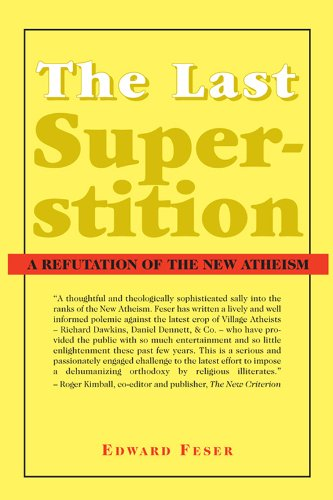 The Last Superstition: A Refutation of the New Atheism by [Edward Feser]