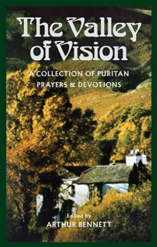 The Valley of Vision: A Collection of Puritan Prayers &...