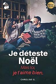 Je déteste Noël...: Mais toi, je t'aime bien ! par G.
