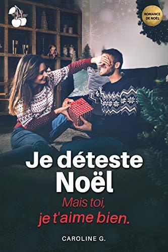 Je déteste Noël...: Mais toi, je t'aime bien ! par [Caroline G., Cherry Publishing]