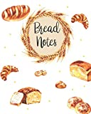 Bread Notes: Bread Baking Journal, Track Bread Recipes For Home Bakers