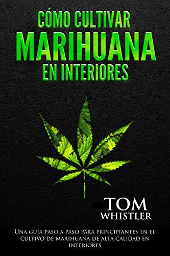 Cómo cultivar marihuana en interiores: Una guía paso a pas
