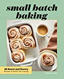 Small Batch Baking: 60 Sweet and Savory Recipes to Satisfy Your Craving