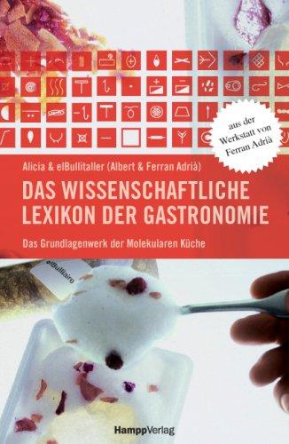 Das wissenschaftliche Lexikon der Gastronomie: Das Grundlagenwerk der Molekularen Küche. Aus der Werkstatt von Ferran Adria