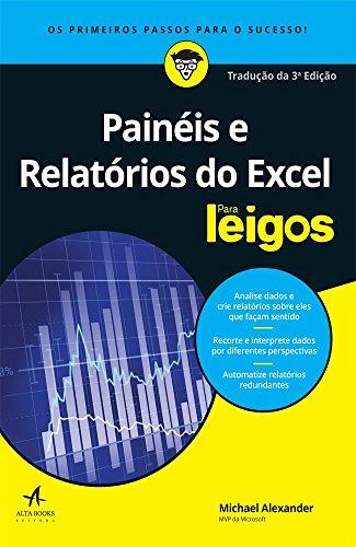 Painéis e Relatórios do Excel. Para Leigos