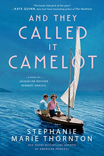 And They Called It Camelot: A Novel of Jacqueline Bouvier Kennedy Onassis Kindle Edition