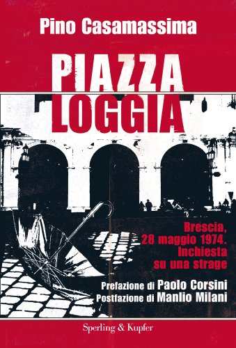 Piazza Loggia: Brescia, 28 maggio 1974. Inchiesta su una strage