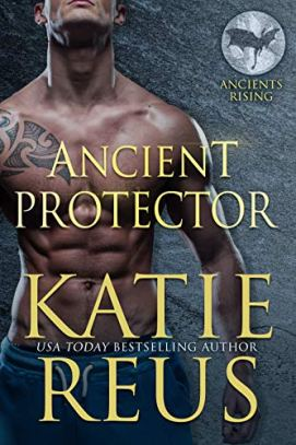 Ancient Protector (Ancients Rising Book 1) by [Katie Reus]