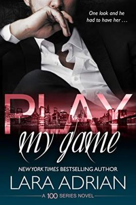 Play My Game: A 100 Series Standalone Romance by [Lara Adrian]