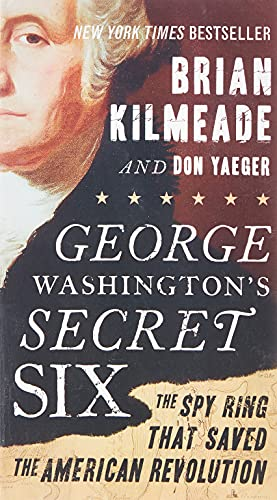 George Washington's Secret Six: The Spy Ring That Saved the...