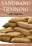 SANDBAND TRAINING PROGRAM: Ways To Build a Fit & Functional Body Using Workouts That Are Efficient and Effective