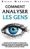 Comment analyser les gens: Analyser et lire les gens en utilisant des...