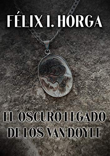El oscuro legado de los Van Doyle de Félix Ignacio Horga Sánchez