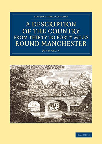 A Description of the Country from Thirty to Forty Miles round Manchester (Cambridge Library Collection - British & Irish History, 17th & 18th Centuries)