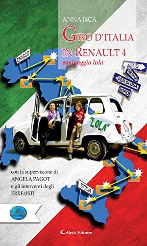 Giro d'Italia in Renault 4 Equipaggio Lola: Con la supervisione di Angela Pagot  e gli interventi degli erre4isti (Italian Edition)