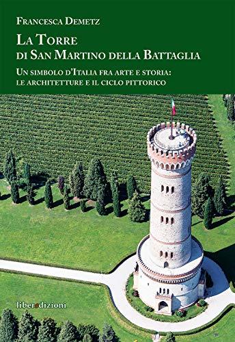 La Torre di san Martino della Battaglia. Un simbolo d'Italia fra arte e storia: le architetture e il ciclo pittorico