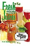 Fresh Vegetable and Fruit Juices by Dr. N.W. Walker D.Sc. Dr. Norman W....